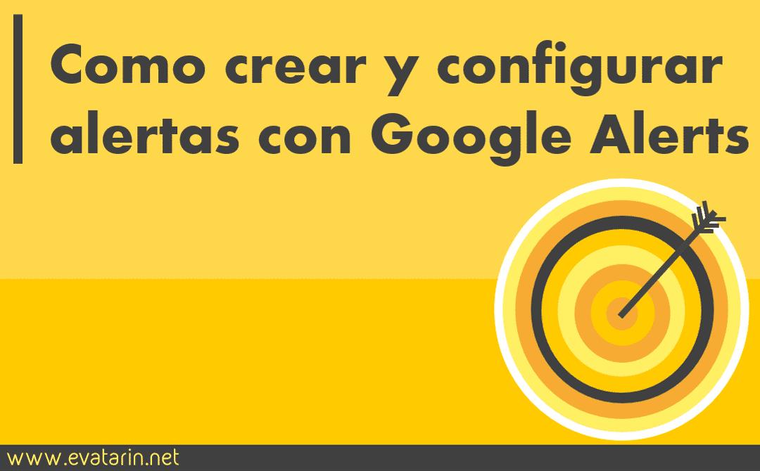 Como crear y configurar alertas con google alerts