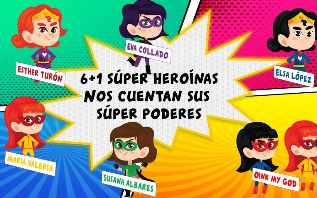 6+1 súper heroínas del marketing digital nos cuentan sus súper poderes
