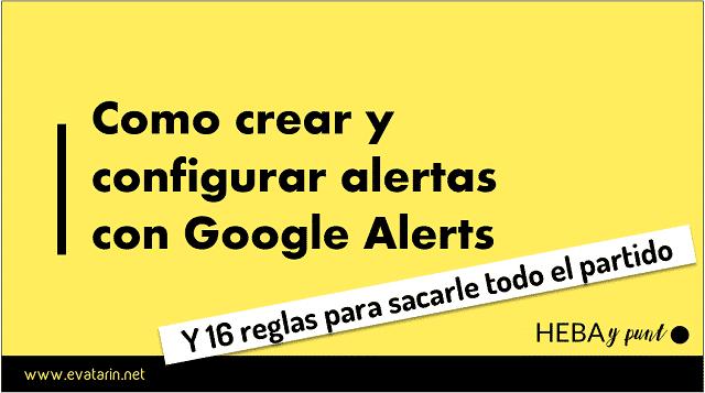 Cómo configurar Google alerts: 16 fórmulas para sacarle todo el partido