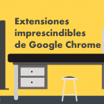 11 extensiones de Google Chrome indispensables