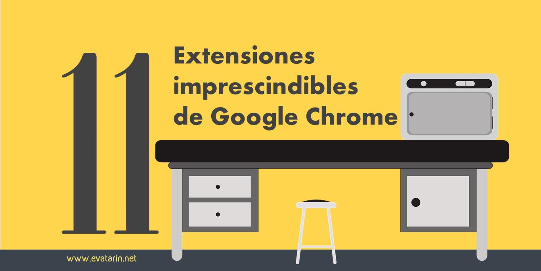 11 extensiones de Google Chrome indispensables