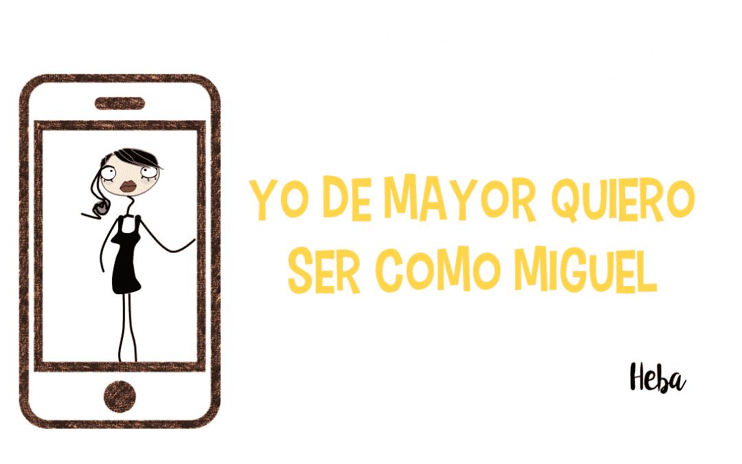 Yo de mayor quiero ser como Miguel #DSM18