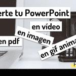 Cómo convertir una presentación de PowerPoint a pdf, vídeo o gif animado