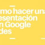 Google Slides: ¿Cómo crear una presentación de Google?