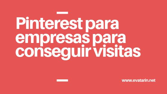 Pinterest para empresas: usa Pinterest para conseguir visitas