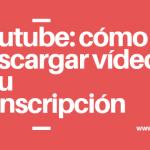 Youtube: cómo descargar música de youtube (o su transcripción)