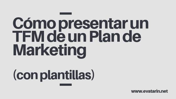 Cómo presentar un TFM de un plan de marketing [incluye plantillas]